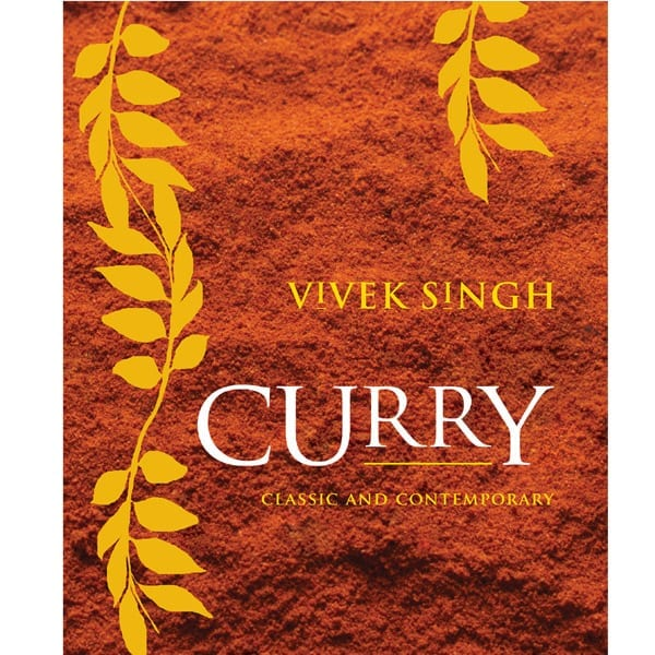 Curry: Classic and Contemporary, by Vivek Singh