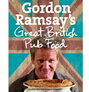 Great British Pub Food by Gordon Ramsay and Mark Sargeant